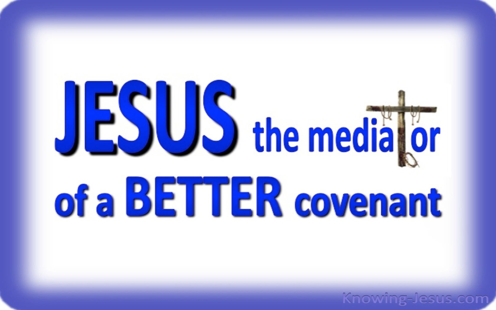 Hebrews 7:22 The Mediator Of A Better Covenant (blue)