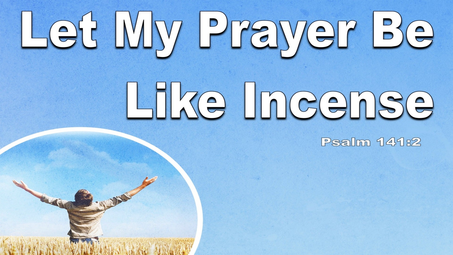 Psalm 141:2 Let My Prayer Be As Incense (white)