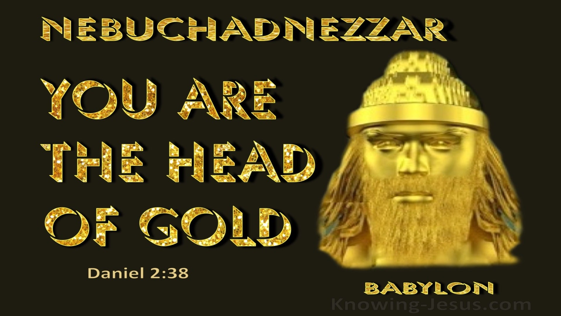 Daniel 2:38 You Are The Head Of Gold (gold)