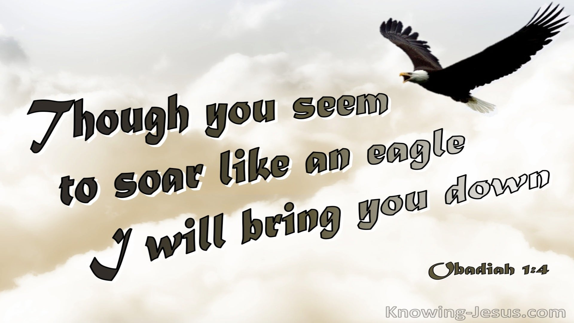 Obadiah 1:4 Though You Soar Like An Eagle Your Will Be brought Down (brown)