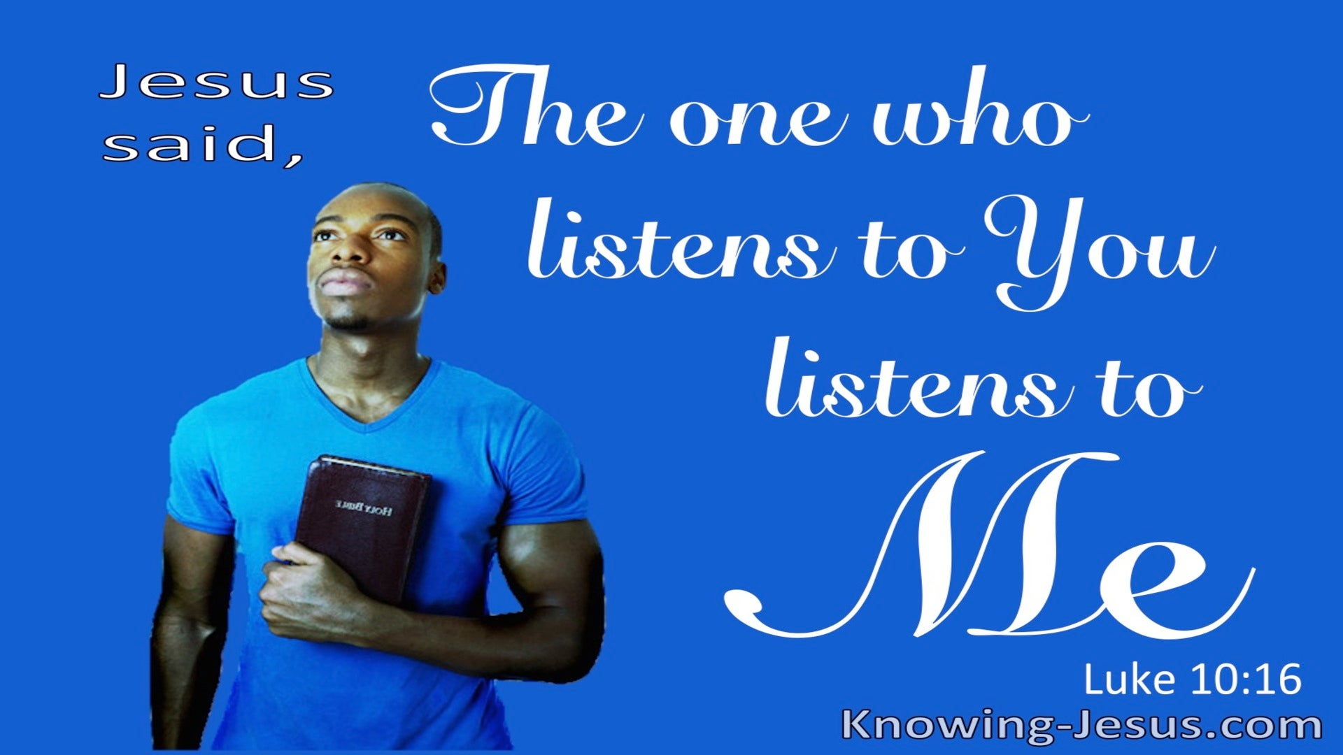 Luke 10:16 He Who Listens To You Listens To Me (blue)