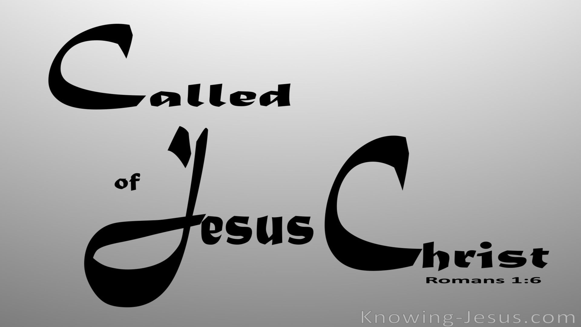 Romans 1:6 Called of Jesus Christ (gray)