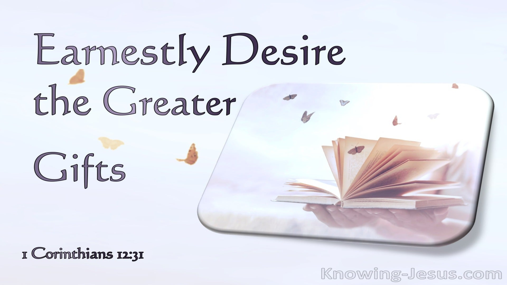 1 Corinthians 12:31 Earnestly Desire The Greater Gifts (purple)