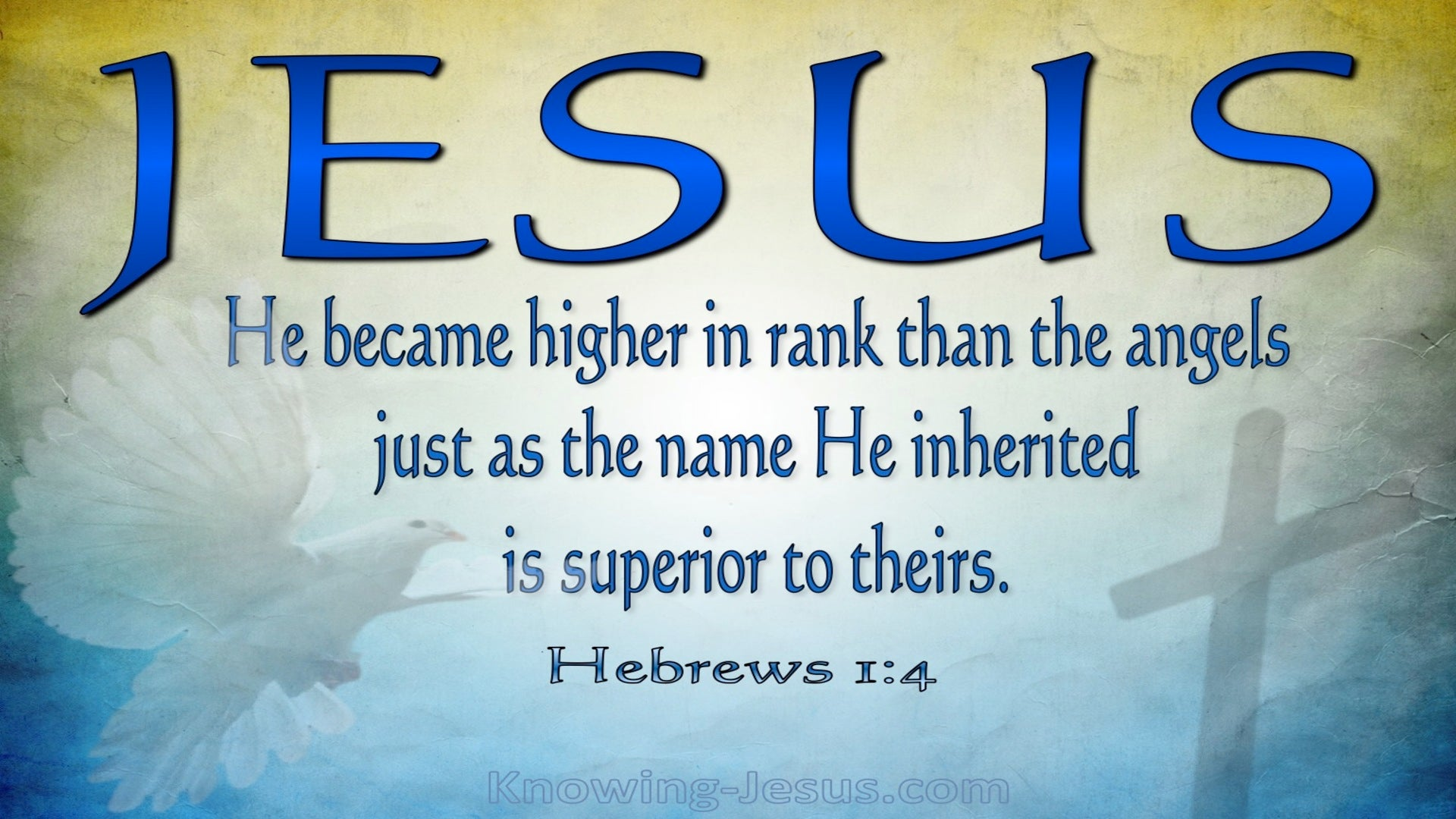 Hebrews 1:4 Jesus Is Higher Than Angels (blue)
