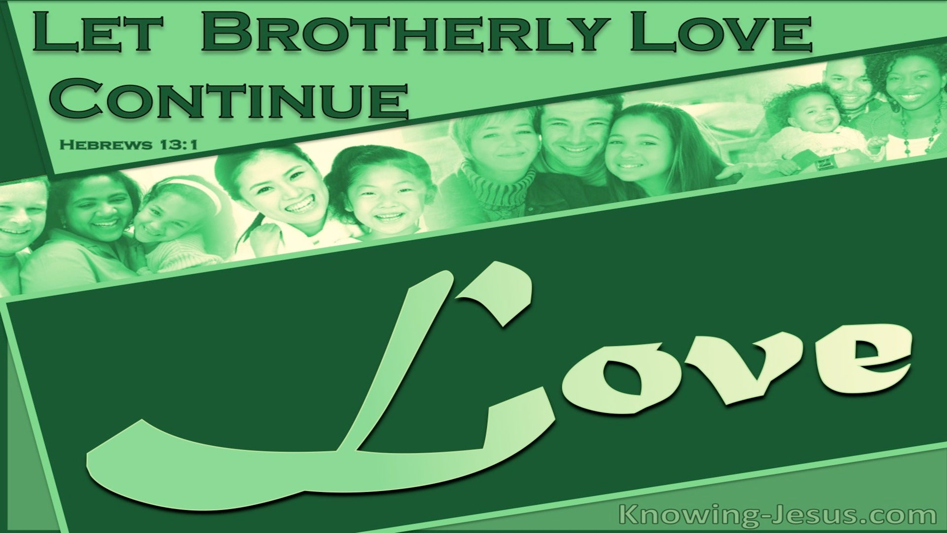 Hebrews 13:1 Let Brotherly Love Continue (green)