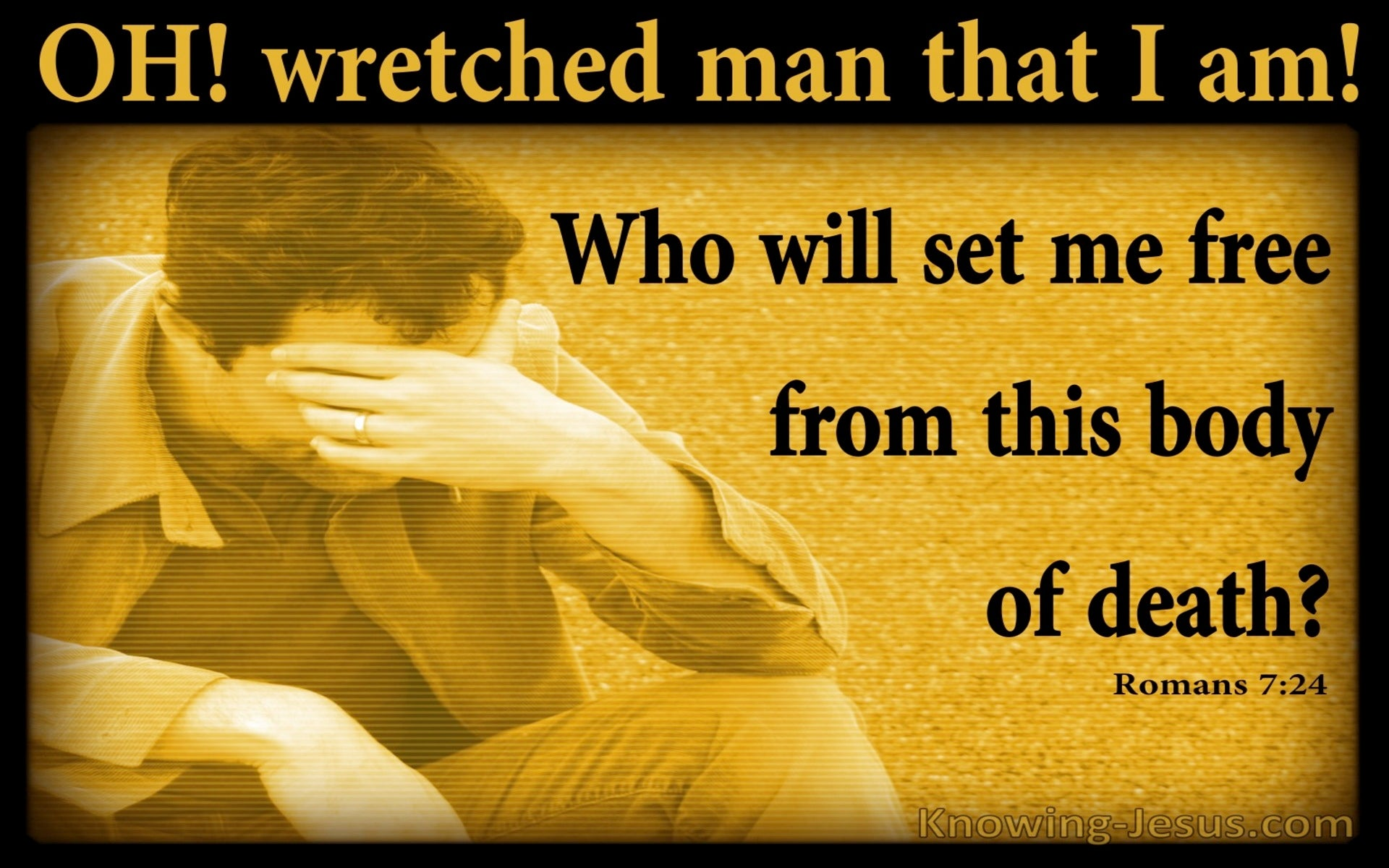 Romans 7:24 Wretched Man That I Am (yellow)