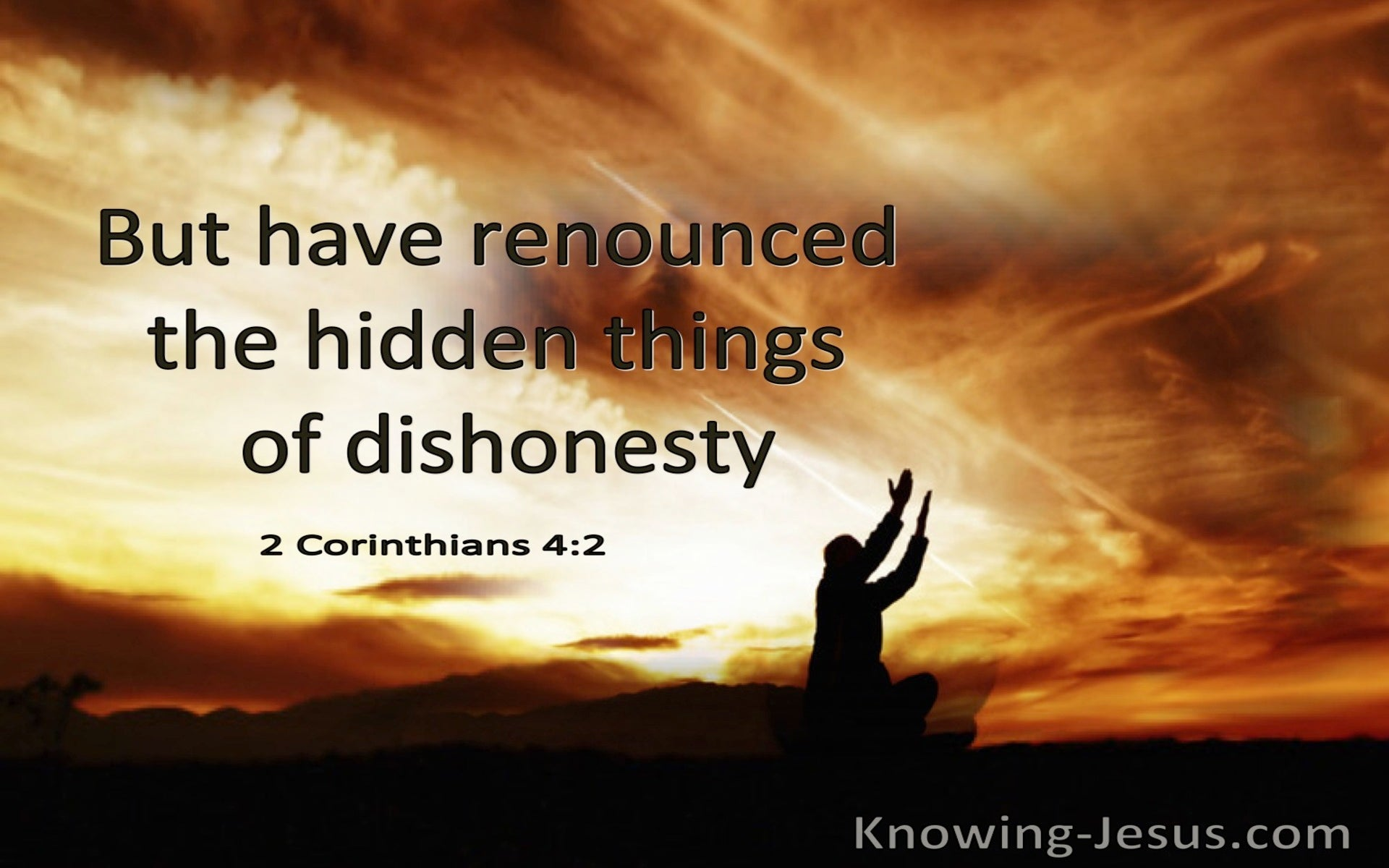 2 Corinthians 4:2 But Have Renounced The Hidden Thing Of Dishonesty (utmost)09:15