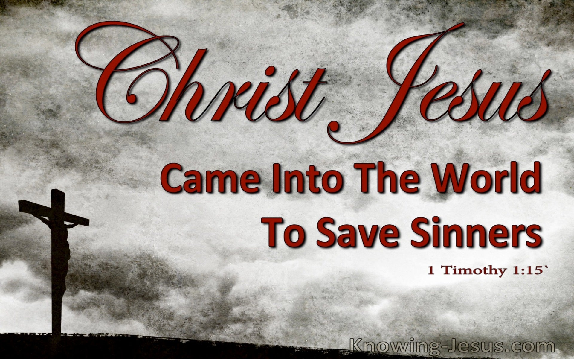 1 Timothy 1:15 Christ Jesus Came Into The World To Save Sinners (gray)