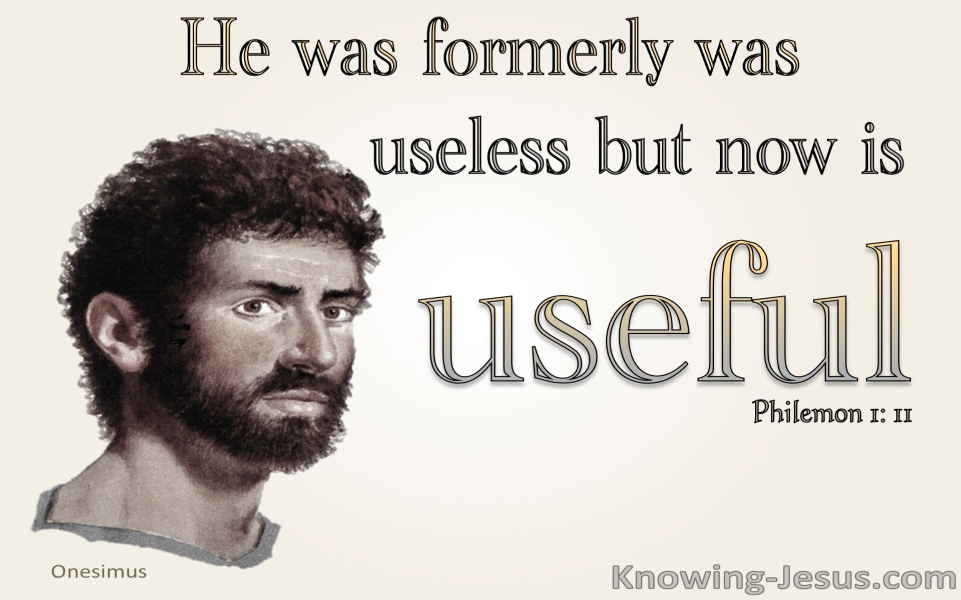 Philemon 1:11 Onesimus Was Useless But Is Now Useful (cream)
