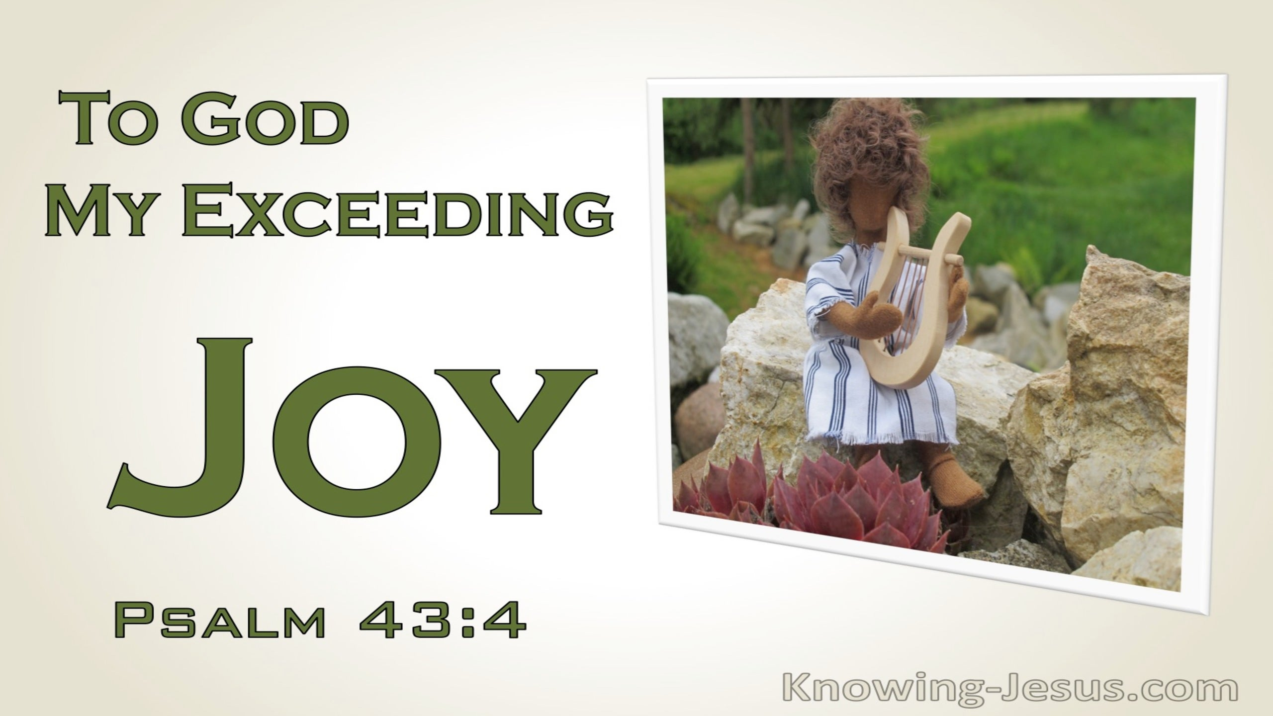 Psalm 43:4  To God My Exceeding Joy (green)