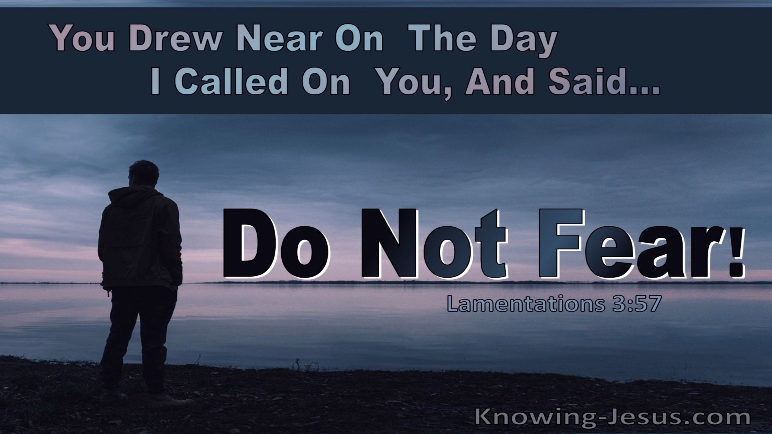 Lamentations 3:57 You Drew Near And Said Do Not Fear (black)