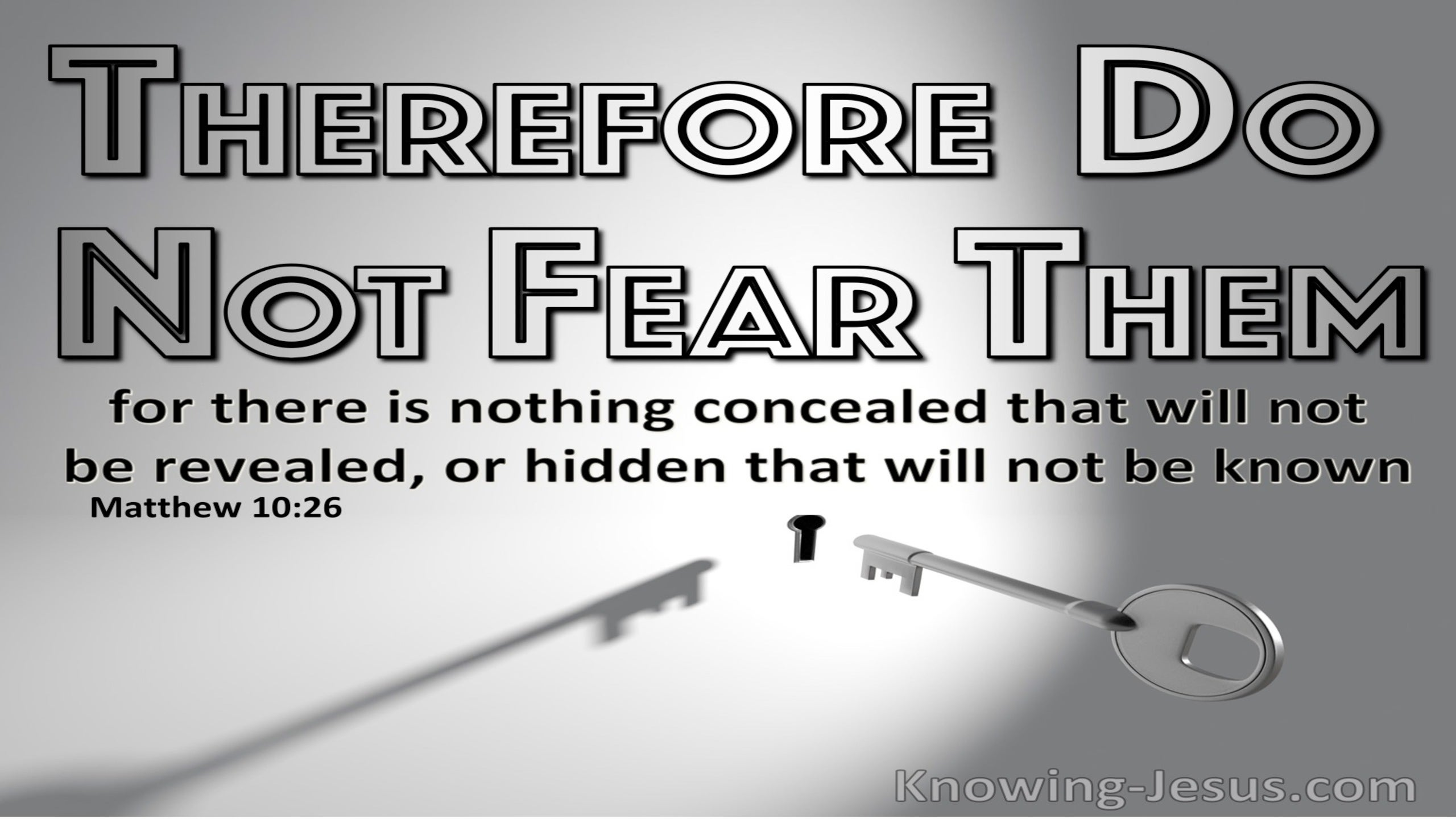 Matthew 10:26 Do Not Fear Them Nothing Hidden WIll Not Be Made Known (silver)