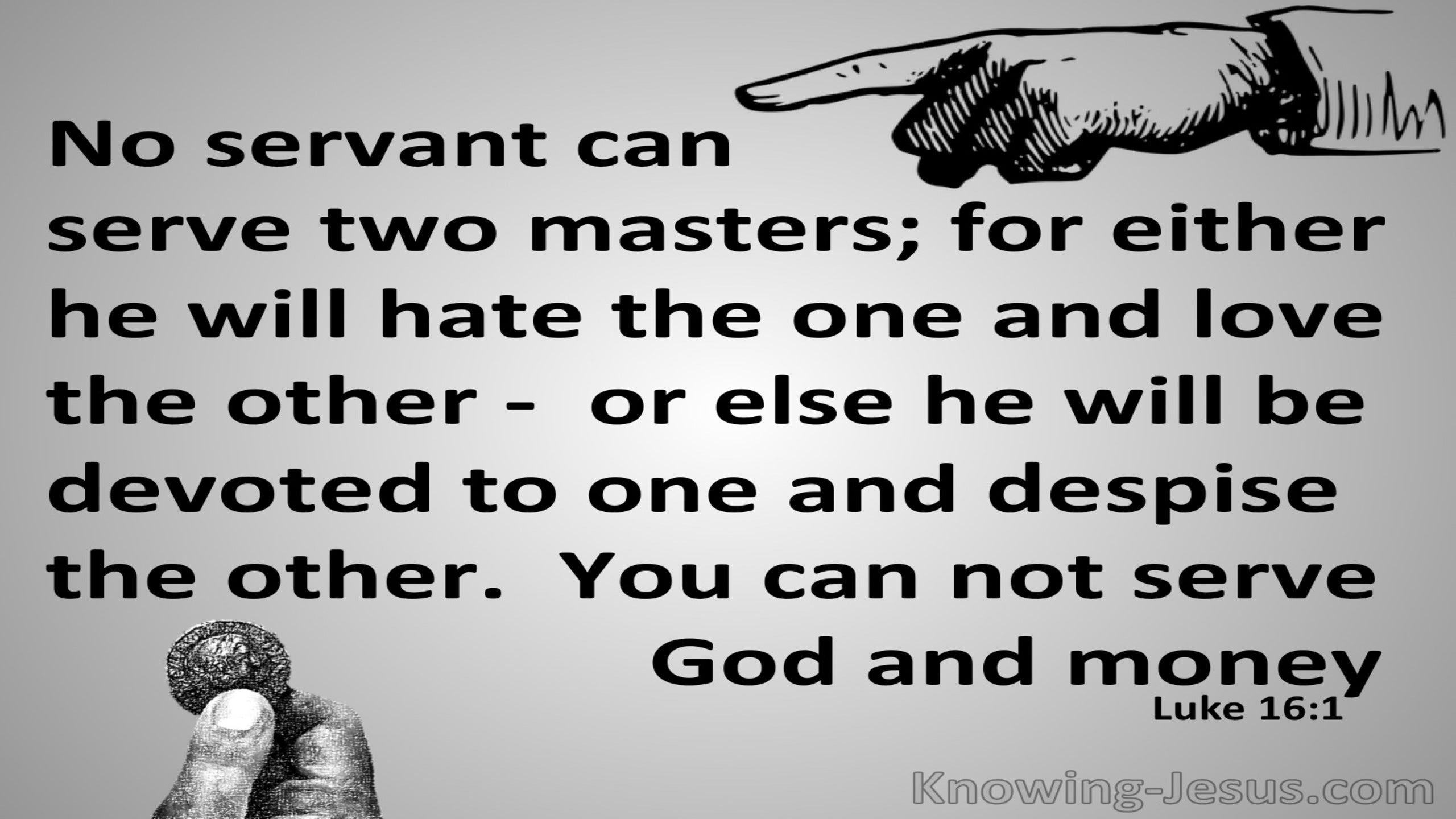 Luke 16:13 No One Can Serve Two Masters (gray)