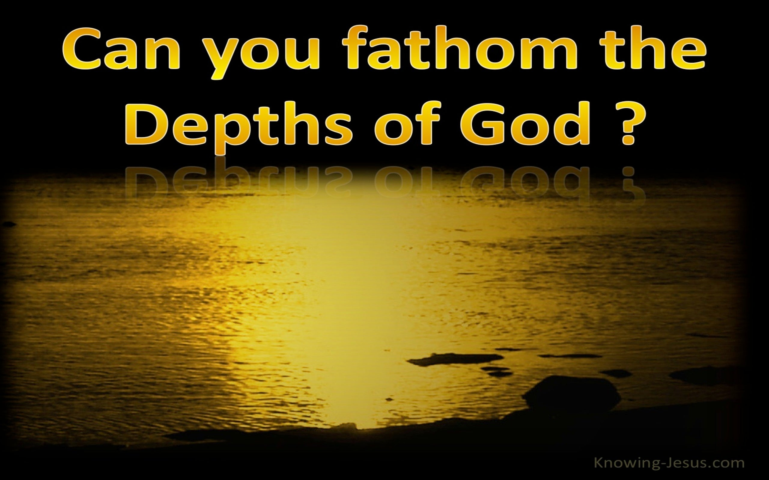 Job 11:7 Can You Fathom The Depth Of God (gold)