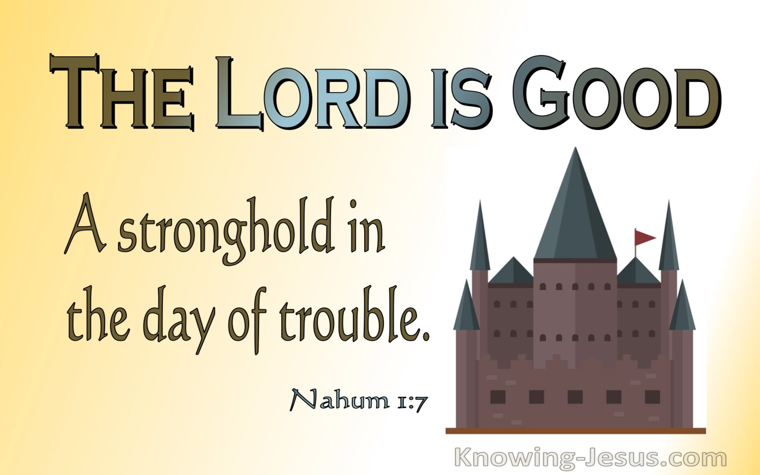Nahum 1:7the Lord Is Good A Stronghold In The Day Of Trouble (yellow)