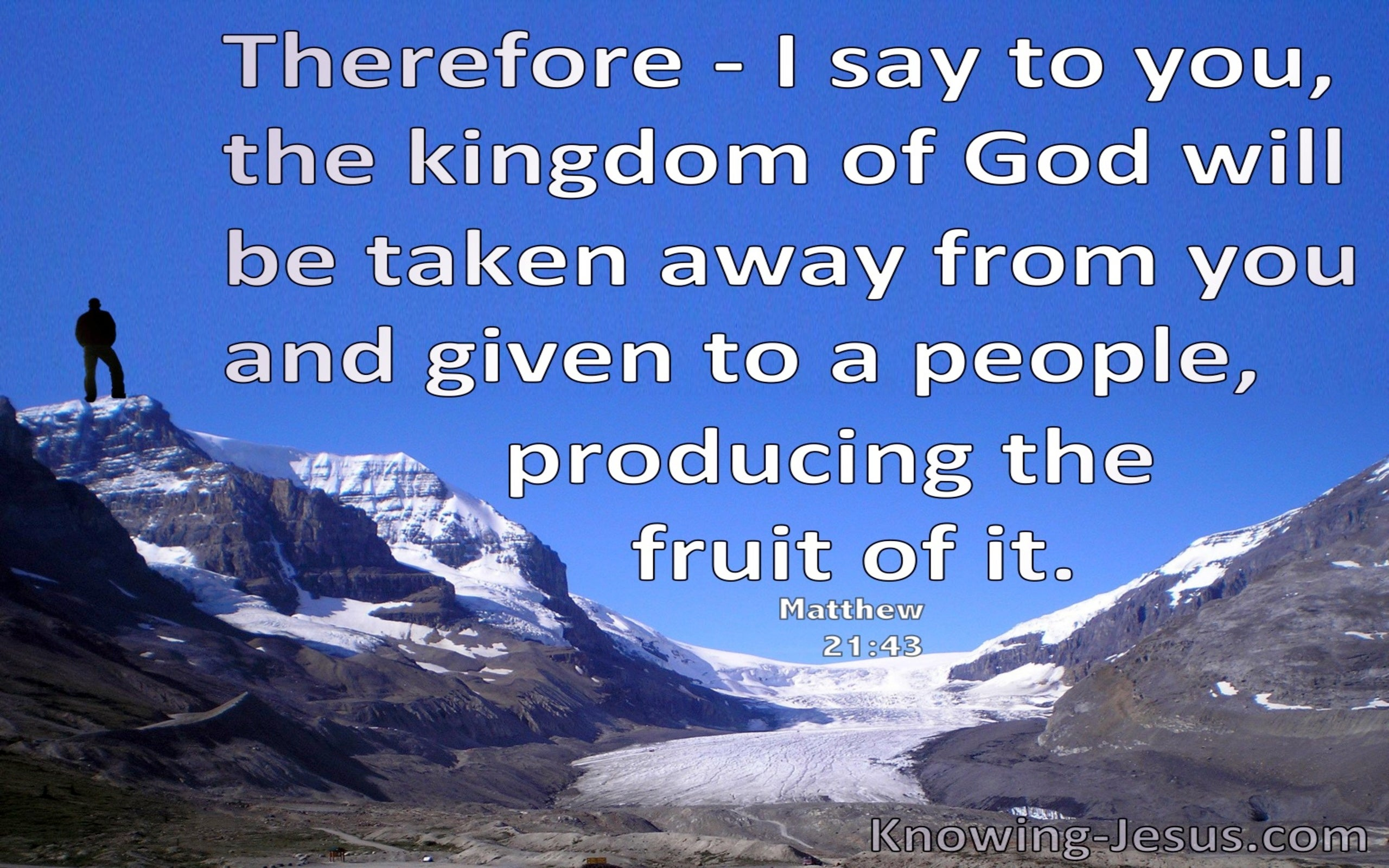 Matthew  21-43 The Kingdom Will Be Taken And Given To Those Producing Fruit (blue)