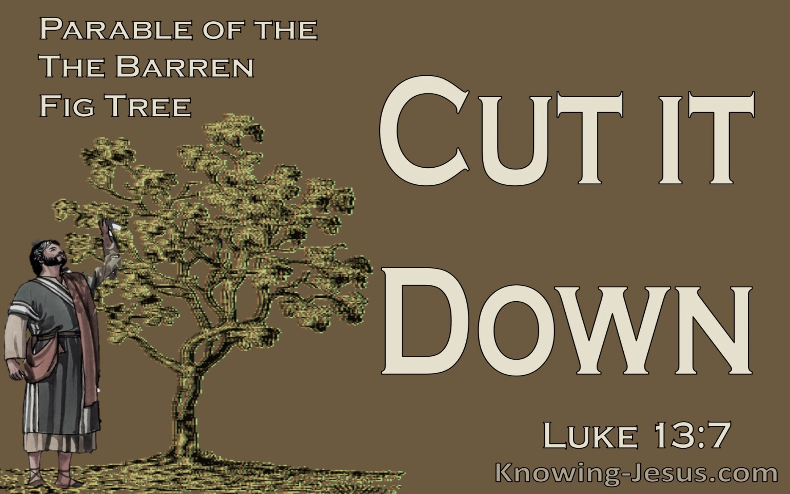 Luke 13:7 Parable Of The The Barren Fig Tree (brown)
