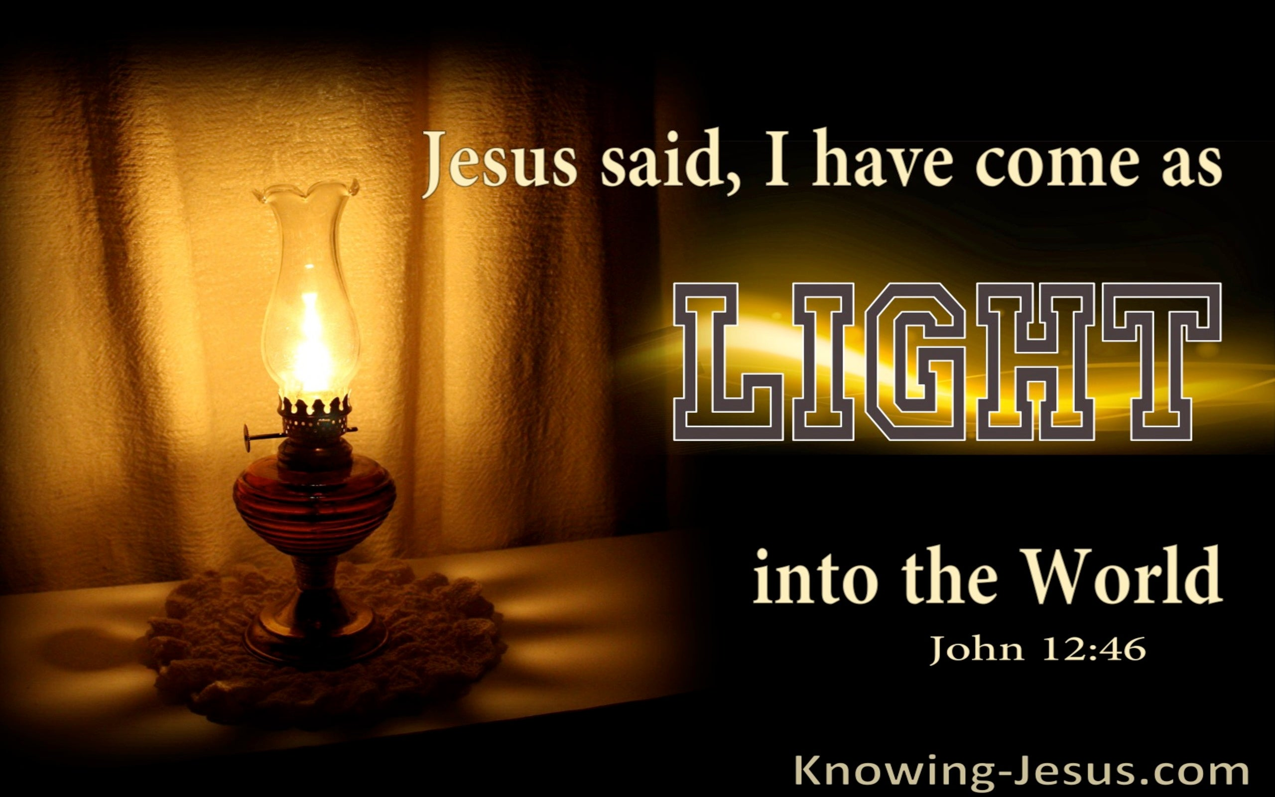 John 12:46 Jesus Has Come As Light Into The World (brown)