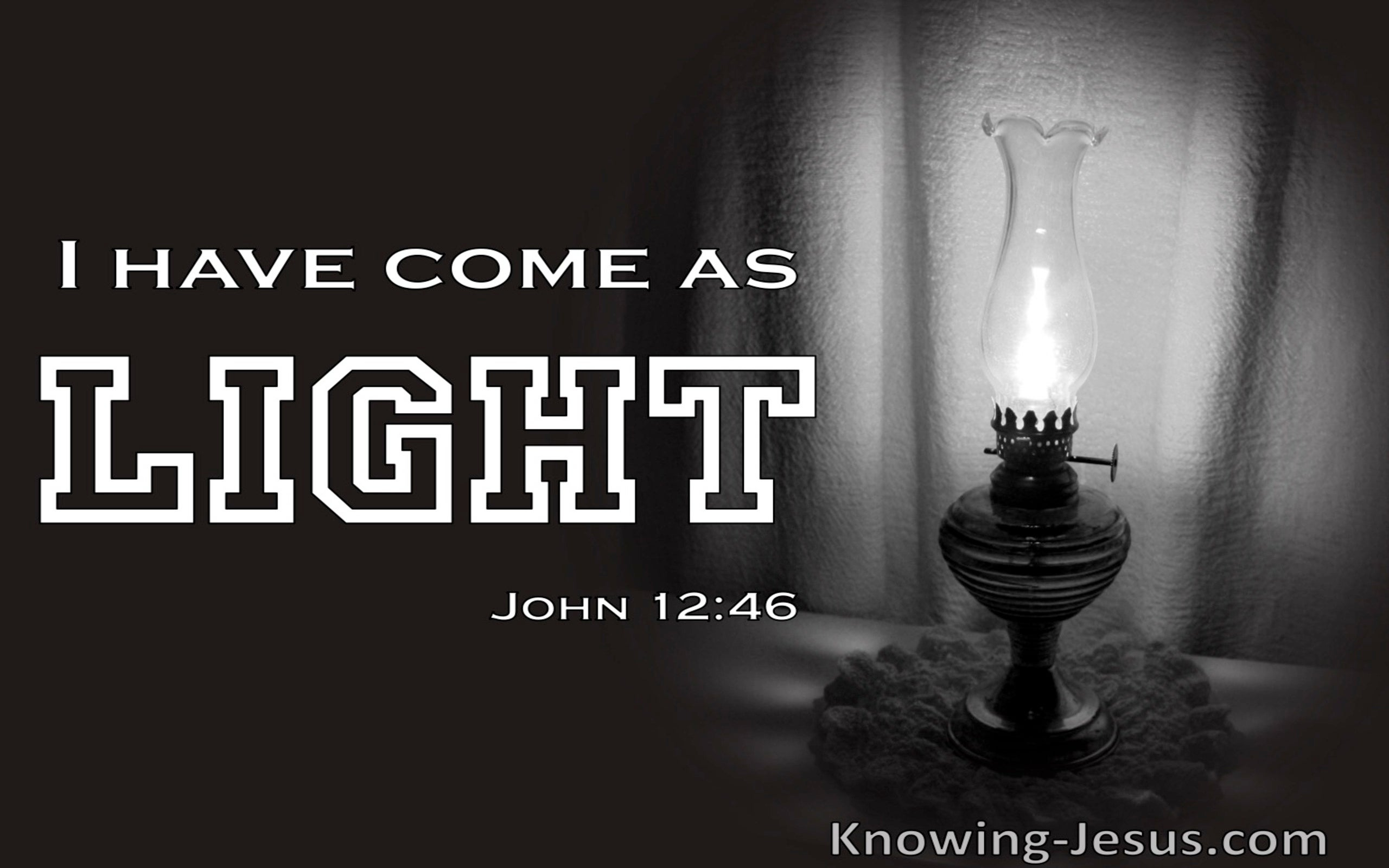 John 12:46 Jesus Has Come As Light Into The World (white)