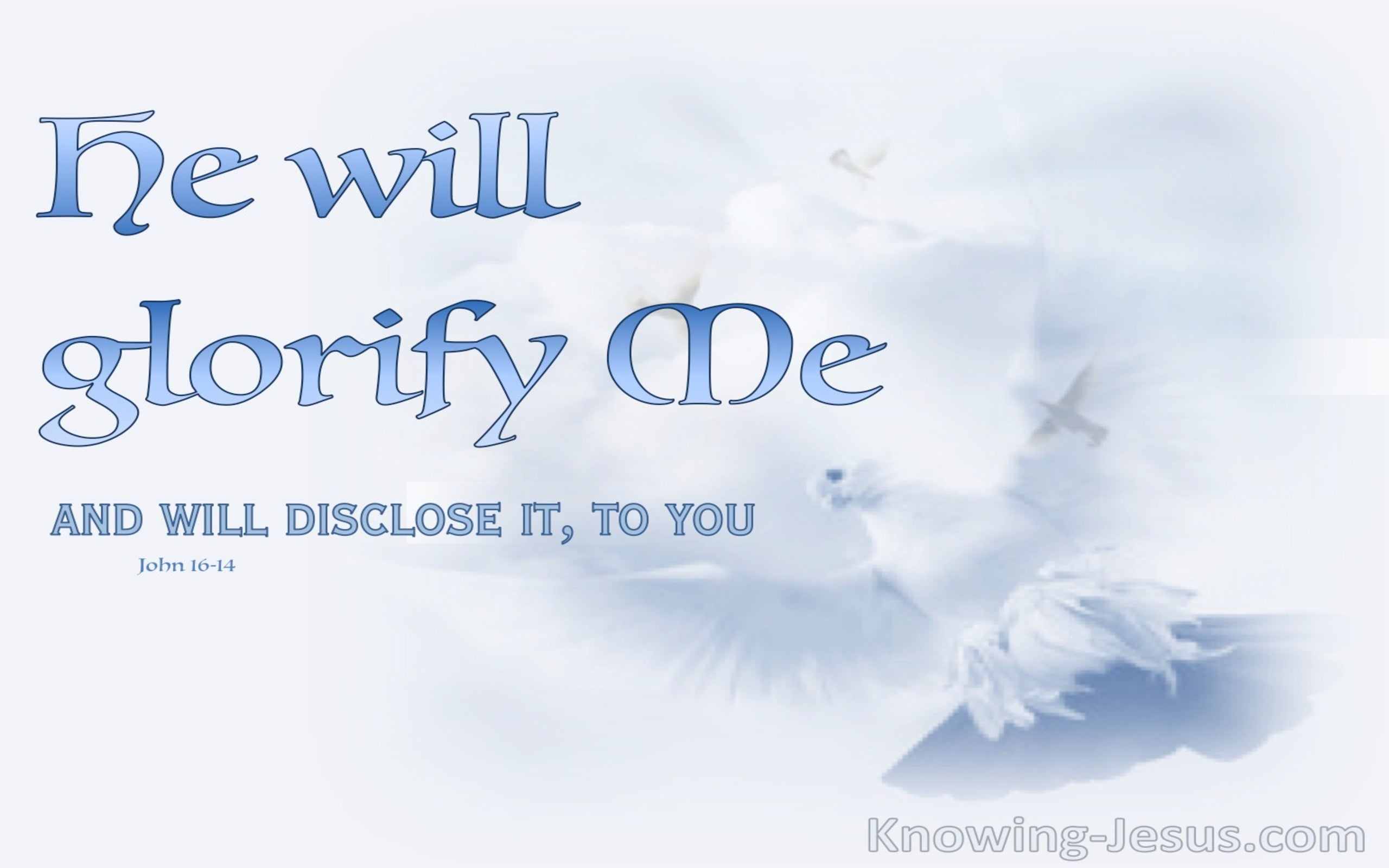 John 16:14 He Will Disclose It To You (blue)