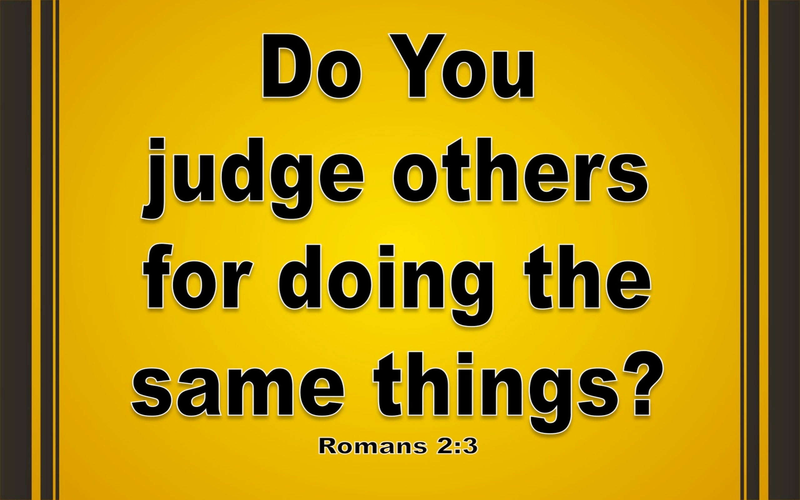 Romans 2:3 Do You Suppose You Will Escape Judgement (yellow)