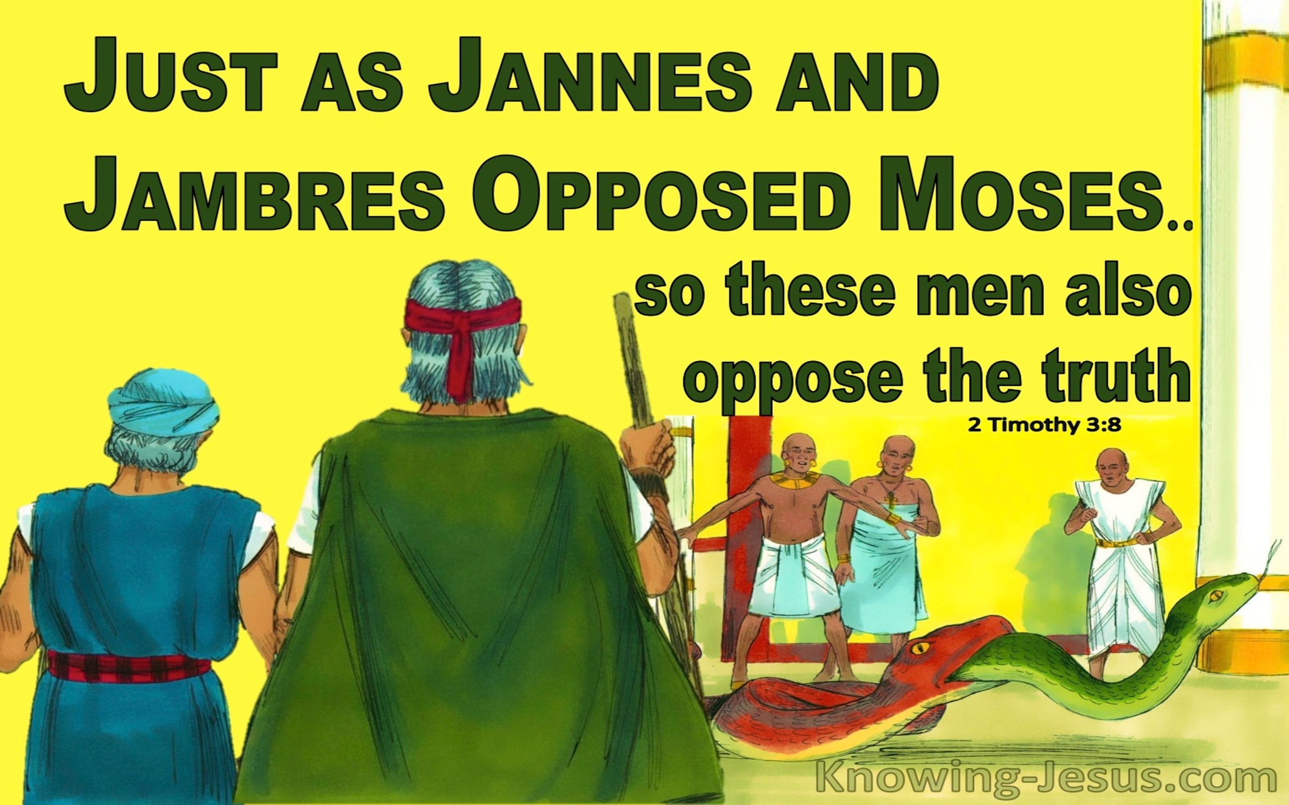 2 Timothy 3:8 Jannes and Jambres Opposed Moses And The Truth (yellow)