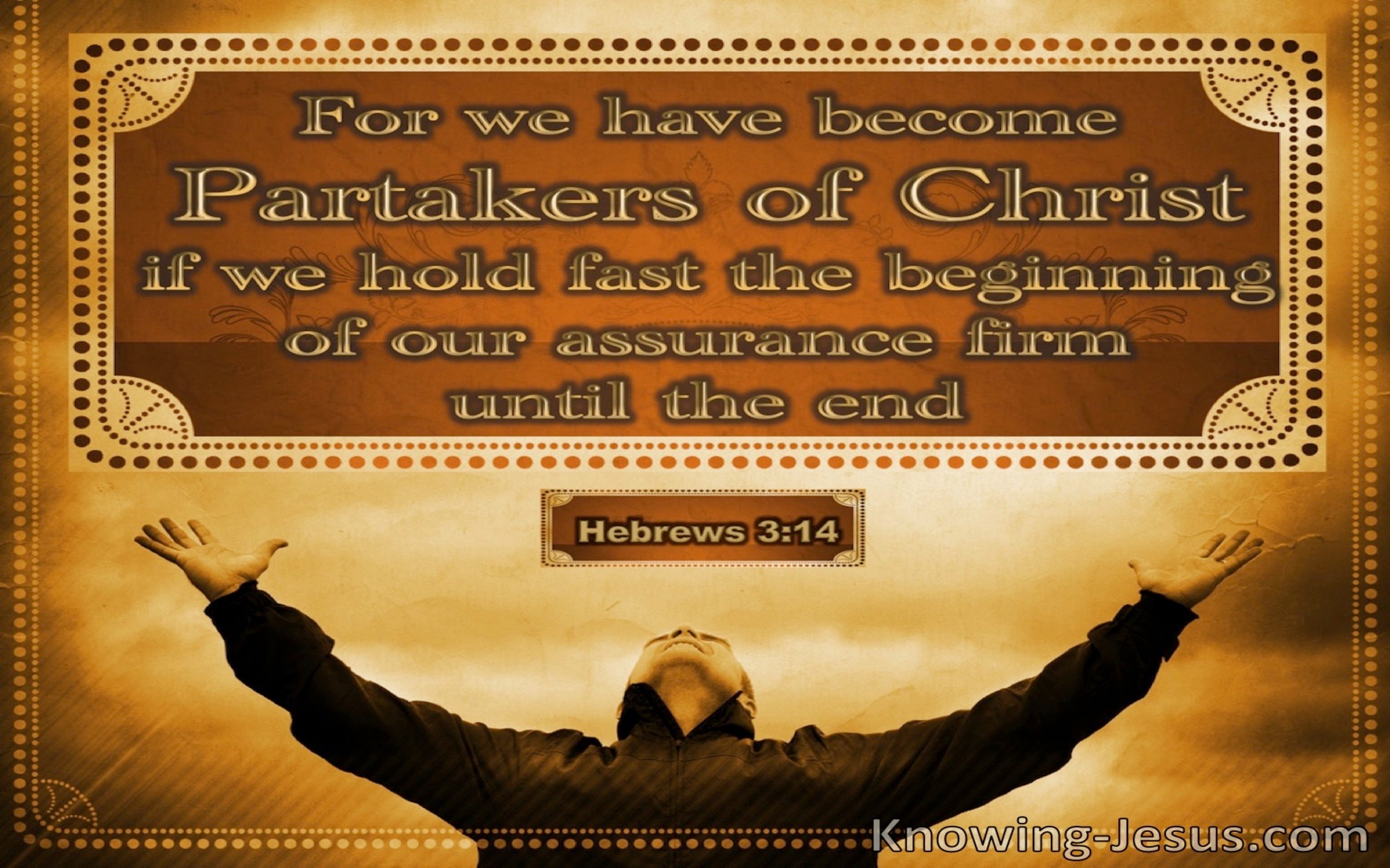 Hebrews 3:14  We Are Partakers Of Christ (brown)