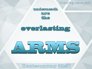 Deuteronomy 33:27 Underneath Are The Everlasting Arms (gray)
