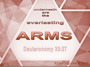 Deuteronomy 33:27 Underneath Are The Everlasting Arms (brown)