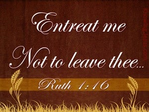 Ruth 1:16 Entreat Me Not To Leave You (beige)