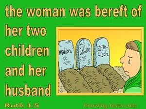 Ruth 1:5 Naomi Was Bereft Of Hier Children And Husband (green)