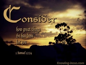 1 Samuel 12:24 Consider What Great Things He Has Done brown