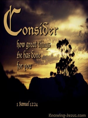 1 Samuel 12:24 Consider What Great Things He Has Done (black)