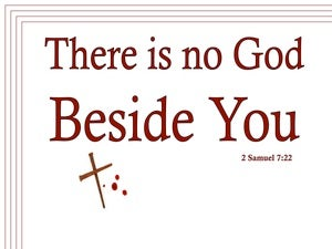 2 Samuel 7:22 There Is No God Beside You (white)