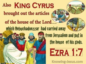 Ezra 1:7 Cyrus Brought Out The Articles Of The Temple (yellow)