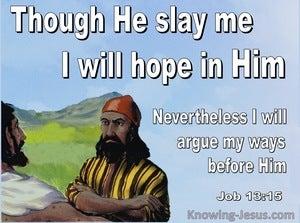 Job 13:15 Though He Slay Me I Will Trust Him (white)
