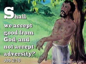 Job 2:10 Shall We Accept Good From God And Not Evil (green)