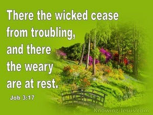 Job 3:17 The Wicked Cease From Trouble  And The Weary Are At Rest (white)