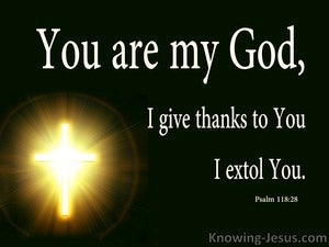 Psalm 118:28 You Are My God I Give Thanks black