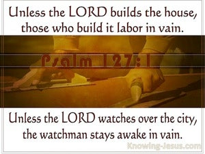 Psalm 127:1 Unless The Lord Builds The House (brown)