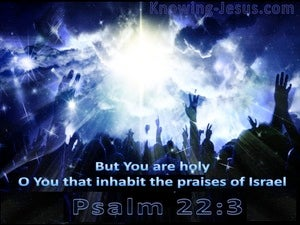 Psalm 22:3 God Inhabits The Praises Of His People blue
