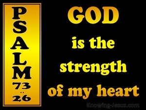 Psalm 73:26 God Is The Strength Of My Heart yellow