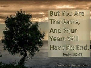 Psalm 102:27 You Are The Same And Your Years Never End (sage)
