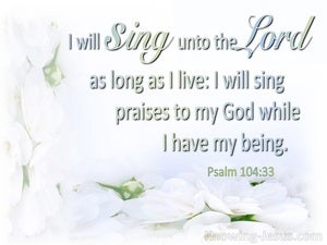 Psalm 104:33 Sing To The Lord While I Live (white)
