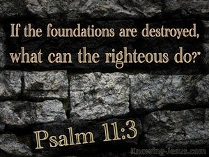 Psalm 11:3 If The Foundations Are Destroyed (gray)