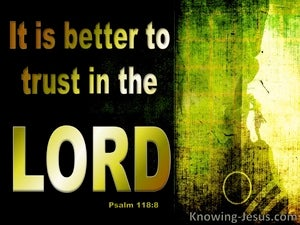 Psalm 118:8 It Is Better To Trust The Lord Than Man (black)