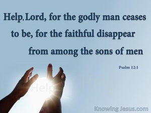 Psalm 12:1 Help Lord For The Godly Man Ceases (blue)