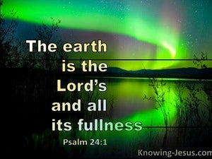 Psalm 24:1 The Earth Is The Lords And Its Fullness (green)