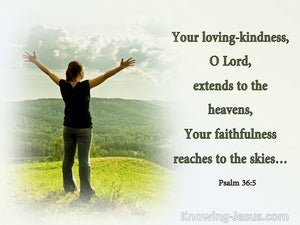 Psalm 36:5 Your Loving Kindness Extends To The Heavens (sage)