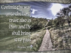 Psalm 37:5 Commit Thy Way Unto The Lord, Trust In Him And He Shall Bring It To Pass (utmost)07:05